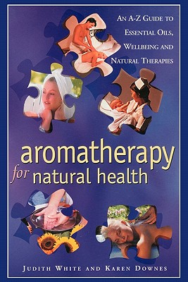 Aromatheraphy for Natural Health By White, Judith/ Downes, Karen