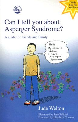 Can I Tell You About Asperger Syndrome? By Welton, Jude/ Telford, Jane (ILT)/ Newson, Elizabeth (FRW)