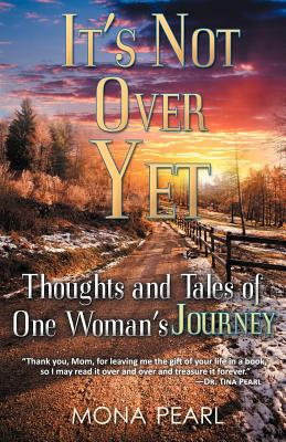 Fedora Press It's Not Over Yet: Thoughts and Tales of One Woman's Journey by Pearl, Mona [Paperback] at Sears.com